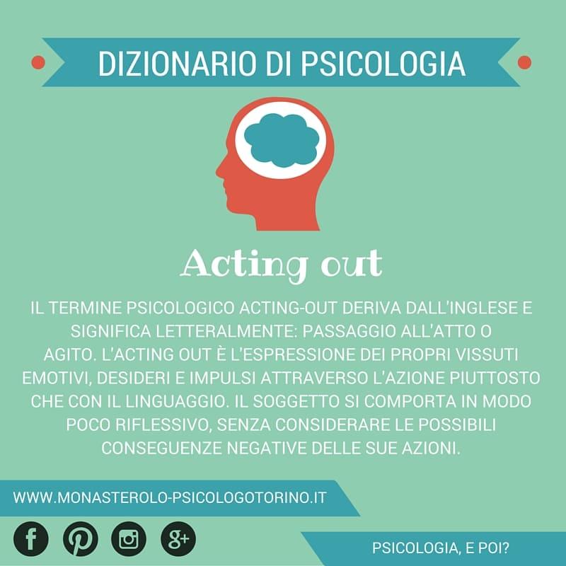 Dizionario di Psicologia Acting Out - Psicologo Psicoterapeuta Torino